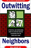 img - for Outwitting Neighbors: A Practical and Entertaining Guide to Achieving Peaceful Coexistence with the People Next Door book / textbook / text book