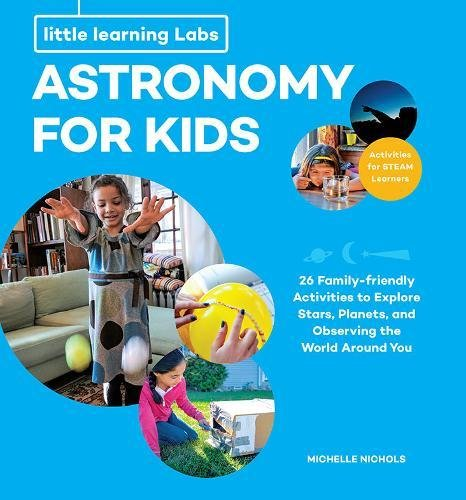 Little Learning Labs: Astronomy for Kids: 26 Family-friendly Activities about Stars, Planets, and Observing the World Around You; Activities for STEAM Learners Apollo Projector Screens