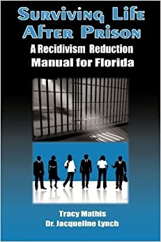 Book Surviving Life After Prison: A Recidivism Reduction Manual for Florida by Tracy Mathis (2009-11-12)