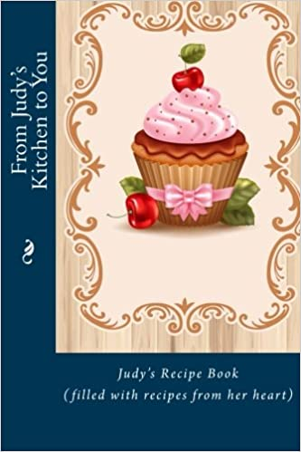from judys kitchen to you judys recipe book filled with recipes from her heart personalized recipe book mrs alice e tidwell 9781515129325 - Judys Kitchen