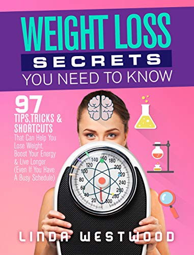 Weight Loss Secrets You Need to Know: 97 Tips, Tricks & Shortcuts That Can Help You Lose Weight, Boost Your Energy & Live Longer (Even If You Have A Busy Schedule) (Best Eating Schedule To Lose Weight)