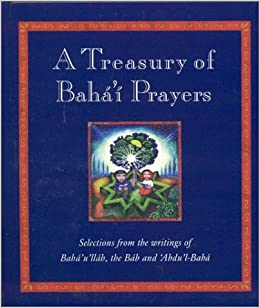 Book A Treasury of Baha'i Prayers: Selections from the writings of Baha'u'llah, the Bab and 'Abdu'l-Baha (Practical Guide to Happiness in Later Life)