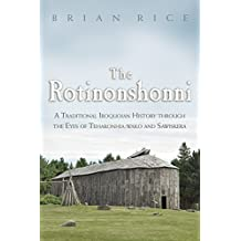 The Rotinonshonni: A Traditional Iroquoian History Through the Eyes of the Teharonhia: Wako and Sawiskea