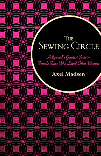 The Sewing Circle: Hollywood's Greatest Secret-Female Stars Who Loved Other ()
