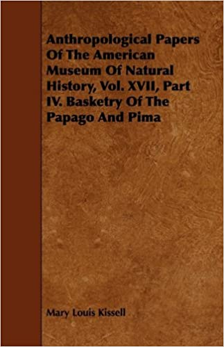 Anthropological Papers Of The American Museum Of Natural History, Vol. XVII, Part IV. Basketry Of The Papago And Pima