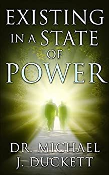 Existing in a State of Power (The Life Series Book 1) by [Duckett, Dr. Michael]
