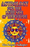 Astrology for the Light Side of the Future, Kim Rogers-Gallagher, 0935127453