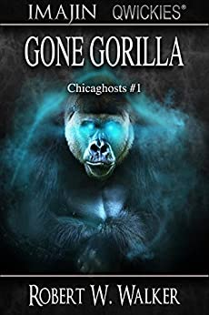 Gone Gorilla (Chicaghosts Book 1) by [Walker, Robert W.]