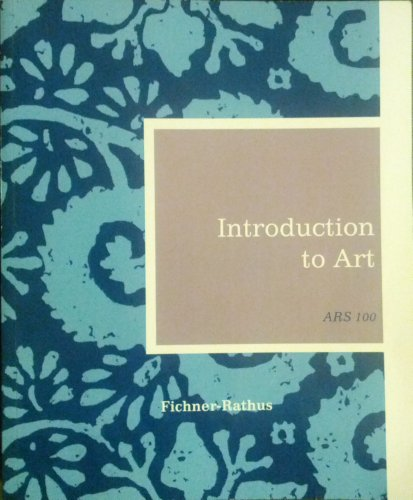 Introduction to Art - ASU - ARS 101 Edition - Fichner-Rathus