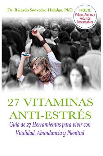Las 27 Vitaminas Anti-Estrés: Guía de 27 herramientas para vivir con Vitalidad,