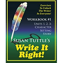 Write It Right Workbook #1: Character, Setting Story: Exercises to Unlock the Writer in Everyone (Volume 1)