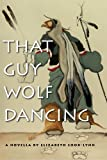 img - for That Guy Wolf Dancing (American Indian Studies) book / textbook / text book