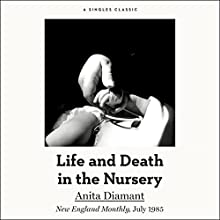 Life and Death in the Nursery: New England Monthly, July 1985 Audiobook by Anita Diamant Narrated by Betsy Baker