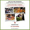 L' Italiano per i Turisti Sesta Lezione: Le Compere!: Italian for Tourists Sixth Lesson: Le Compere! (L' Italiano per i Turisti: Il Viaggio in Italia di Mauro e Carla Bianchi) (Italian Edition) Audiobook by Lee DeMilo Narrated by Lee DeMilo
