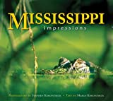 Mississippi Impressions, photography by Stephen Kirkpatrick, text by Marlo Kirkpatrick, 1560373741