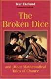 The Broken Dice, and Other Mathematical Tales of Chance, Ivar Ekeland, 0226199924