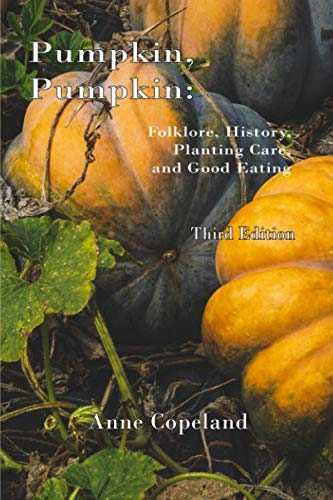 Pumpkin, Pumpkin:: Folklore, History, Planting Hints and Good Eating by Anne Copeland