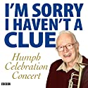 I'm Sorry I Haven't a Clue: Humph Celebration Concert Radio/TV Program by Stephen Lyttelton, Tim Brooke-Taylor, Graeme Garden, Barry Cryer, Tony Hawks, Jools Holland, Andy Hamilton, Sandi Toksvig, Jeremy Hardy, Rob Brydon, Jack Dee Narrated by  uncredited