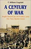 A Century of War : Anglo-American Oil Politics and the New World Order, Engdahl, F. William, 3925725199