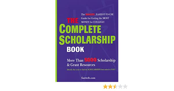 The Complete Scholarship Book: The Biggest, Easiest Guide for