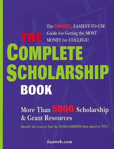 The Complete Scholarship Book: The Biggest, Easiest Guide for Getting the Most Money for College
