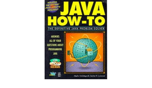 Java How-To: The Definitive Java Problem-Solver: Madhu Siddalingaiah