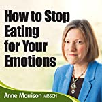 How to Stop Being an Emotional Eater: Stop Comfort Eating and Lose Weight | Anne Morrison MBSCH