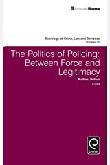 The Politics of Policing: Between Force and Legitimacy (Sociology of Crime, Law & Deviance) (Sociology of Crime Law and Deviance) Hardcover