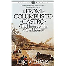 From Columbus to Castro: The History of the Caribbean 1492-1969