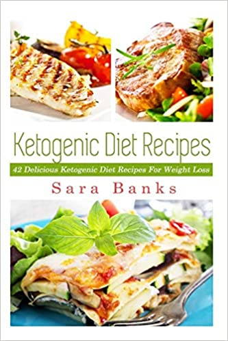 Ketogenic Diet Recipes: 42 Delicious Ketogenic Diet Recipes For Weight Loss (Keto Diet Recipes, Ketogenic Diet Recipes, Weight Loss Books, ketogenic ... cookbook, keto diet for weight) (Volume 1)