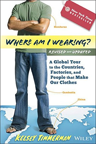 Where am I Wearing?: A Global Tour to the Countries, Factories, and People That Make Our Clothes (In China Global Finance)