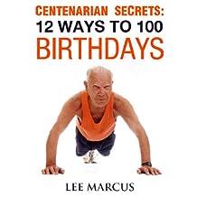 Centenarian Secrets: 12 Ways to 100 Birthdays