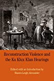 img - for Reconstruction Violence and the Ku Klux Klan Hearings: A Brief History with Documents (Bedford Series in History and Culture) book / textbook / text book