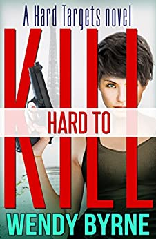 Hard to Kill: a Hard Targets novel by [Byrne, Wendy]