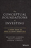 The Conceptual Foundations of Investing: A Short Book of Need-to-Know Essentials
