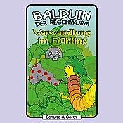 Verwandlung im Frühling (Balduin der Regenwurm 3) | Sabine Fischer, Tim Thomas