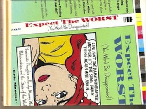 Expect the Worst: You Won't Be Disappointed : Pessimistic Thoughts on Life, People, Relationships, Family, Work, Politic