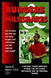 Burgers and Milkshakes: a Pathway Toward Improved Fitness: for the Fitness Enthusiast and the Personal Trainer, David B. Martin, 1410763536