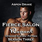 Repeat: Fierce Salon, Book 3, Episodes 11 -15 | Aspen Drake