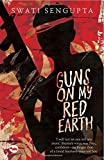 Guns on My Red Earth by Swati Sengupta (2014-11-01)