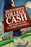 College Cash: How to Earn and Learn as a Student Entrepreneur
