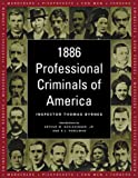 1886 Professional Criminals of America, Thomas Byrnes, 1585741132