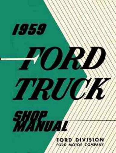 ABSOLUTE BEST 1959 FORD F-100, F-250 & F-350 TRUCK, PICKUP & HEAVY DUTY FACTORY REPAIR SHOP & SERVICE MANUAL (Pickup Hardtops)