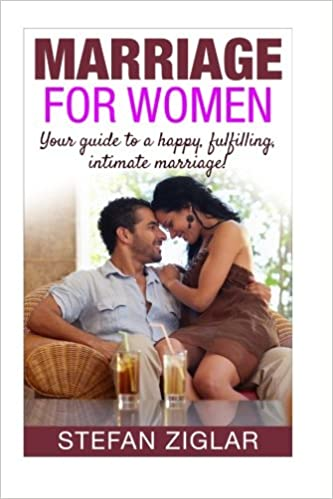 Marriage for Women: Your Guide to a Happy, Fulfilling, Intimate Marriage!