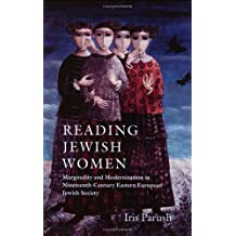 Reading Jewish Women: Marginality and Modernization in Nineteenth-Century Eastern European Jewish Society (The Tauber Institute Series for the Study of European Jewry)