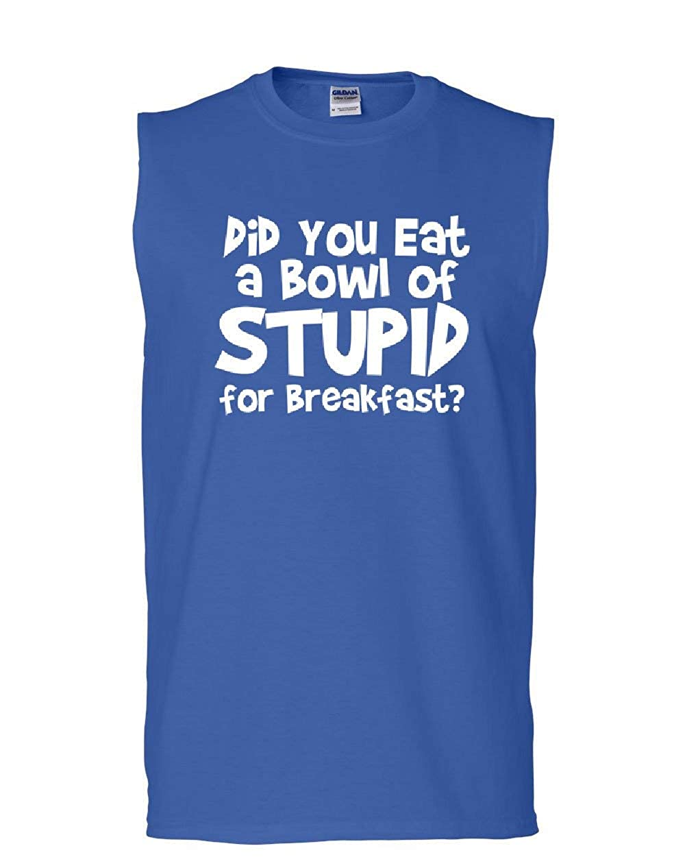 Tee Hunt Did You Eat a Bowl of Stupid Muscle Shirt Adult Offensive Humor Funny Sleeveless