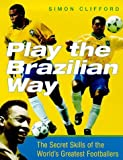 Play the Brazilian Way, Simon Clifford, 0752213474