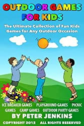 Great Outdoor Games for Kids: The Ultimate Collection of Fun Kids Games for Any Outdoor Occasion