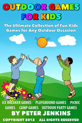 amazon com great outdoor games for kids the ultimate collection of