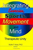 Integrating Exercise, Sports, Movement, and Mind : Therapeutic Unity, Kate F Hays, 0789003805